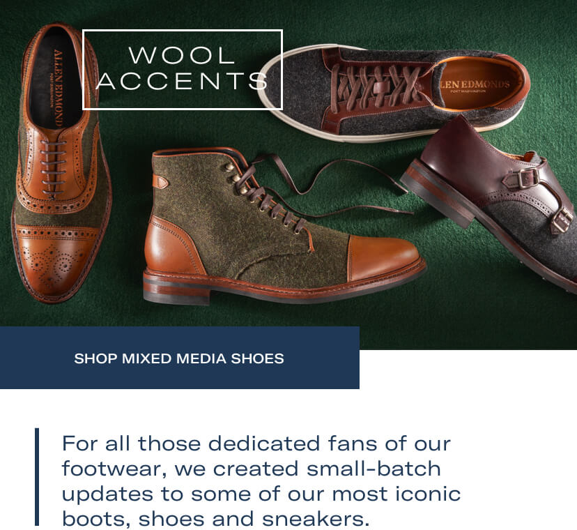 Wool accents. For all those dedicated fans of our footwear, we created small-batch updates to some of our most iconic boots, shoes and sneakers. Shop Mixed Media shoes