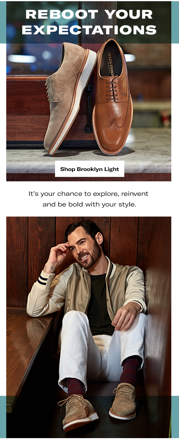 Reboot your expectations. Shop Brooklyn Light. It's your chance to explore, reinvent and be bold with your style.