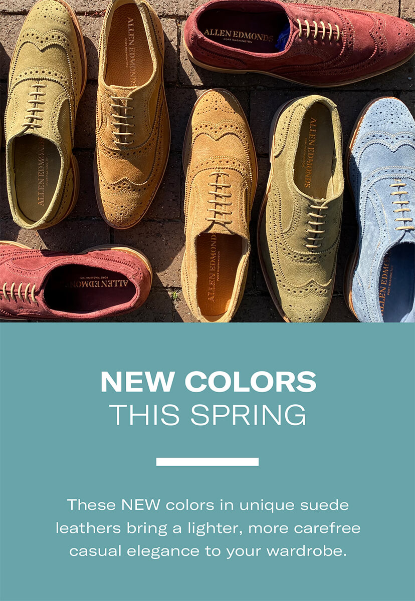 New colors this spring - These NEW colors in unique suede leathers bring a lighter, more carefree casual elegance to your wardrobe.