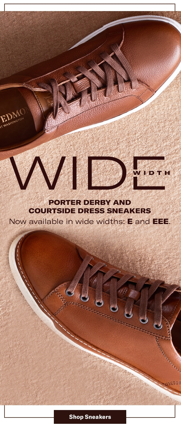 Wide width. Porter derby and Courtside dress sneakers. Now available in wide widths: E and EEE.